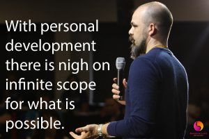 Personal Development There Is Nigh On Infinite Scope To What Is Possible Personal Growth